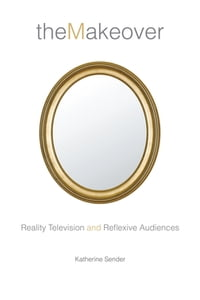 The Makeover: Reality Television and Reflexive Audiences