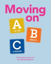 Moving on ABC After Breast Cancer: A Complete Approach by Dr Anneela Saleem
