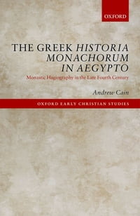 The Greek Historia Monachorum in Aegypto: Monastic Hagiography in the Late Fourth Century