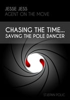 Jesse Jess - Agent on the move - Chasing the Time...Saving the Pole Dancer by Stjepan Polic