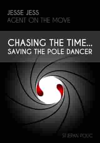 Jesse Jess - Agent on the move - Chasing the Time...Saving the Pole Dancer