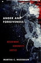 Anger and Forgiveness: Resentment, Generosity, Justice by Martha C. Nussbaum
