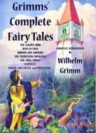Grimms' Complete Fairy Tales: (Complete & Illustrated) by Wilhelm Grimm