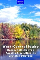 West-Central Idaho - Boise, Hells Canyon, Payette River, Riggins, Lewiston & Beyond by Genevieve Rowles