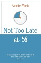 Not Too Late at 58 by Annie Weir