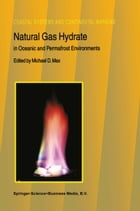Natural Gas Hydrate: In Oceanic and Permafrost Environments by M.D. Max