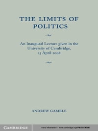 The Limits of Politics: An Inaugural Lecture Given in the University of Cambridge, 23 April 2008