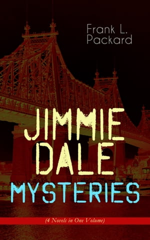 """Jimmie Dale Mysteries (4 Novels in One Volume): The First """"Masked Hero"""": The Adventures of Jimmie Dale, The Further Adventures of Jimmie Dale, Jimmi by Frank L. Packard"""