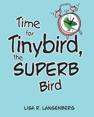 Time For Tinybird the Superb Bird by Lisa R. Langenberg