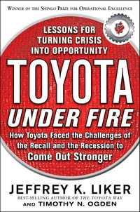Toyota Under Fire: Lessons for Turning Crisis into Opportunity: Lessons for Turning Crisis into…