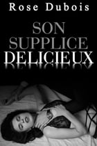 Son Supplice Délicieux by Rose Dubois