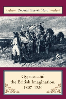 Book Gypsies and the British Imagination, 1807-1930 by Deborah Epstein Nord