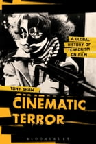 Cinematic Terror: A Global History of Terrorism on Film by PhD Tony Shaw