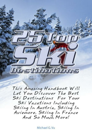 25 Top Ski Destinations This Amazing Handbook Will Let You Discover The Best Ski Destinations For Your Ski Vacations Including Skiing In Austria,  Skii