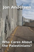 Who Cares About the Palestinians? by Jon Andersen