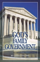God's Family Government: Jesus Christ is the head of His Church by Gerald Flurry