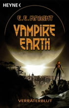 Vampire Earth 5 - Verräterblut: Roman by E. E. Knight