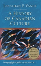 A History of Canadian Culture by Jonathan F. Vance