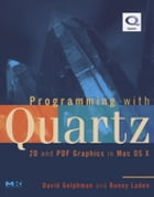 Programming with Quartz: 2D and PDF Graphics in Mac OS X by David Gelphman