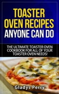 Toaster Oven Recipes Anyone Can Do: The Ultimate Toaster Oven Cookbook for All of Your Toaster Oven Needs! photo
