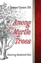 Among the Myrtle Trees by Vanessa Crosson