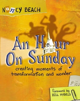 Book An Hour on Sunday: Creating Moments of Transformation and Wonder by Nancy Beach