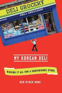 Book My Korean Deli: Risking it All for a Convenience Store by Ben Ryder Howe