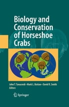 Biology and Conservation of Horseshoe Crabs by Mark L. Botton