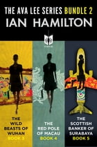 The Ava Lee Series Bundle 2: The Wild Beasts of Wuhan: Book 3, The Red Pole of Macau: Book 4, The Scottish Banker of Surabaya: Bo by Ian Hamilton
