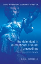 The Defendant in International Criminal Proceedings: Between Law and Historiography