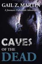Caves Of The Dead: A Jonmarc Vahanian Adventure #2 by Gail Z. Martin
