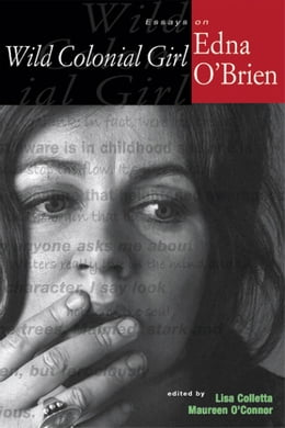 Book Wild Colonial Girl: Essays on Edna O'Brien by Colletta, Lisa