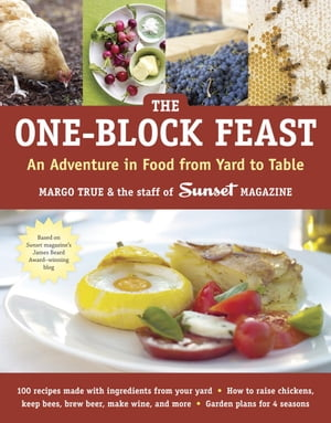The One-Block Feast: An Adventure in Food from Yard to Table by Margo True