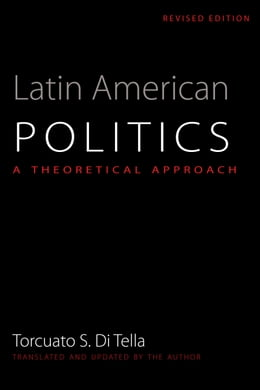Book Latin American Politics: A Theoretical Approach by Torcuato S. Di Tella