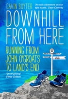 Downhill From Here: Running From John O'Groats to Land's End by Gavin Boyter