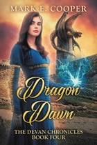 Dragon Dawn: Devan Chronicles Part 4 by Mark E. Cooper