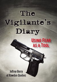 The Vigilante's Diary: Using Fear as a Tool