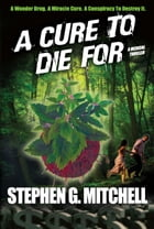 A Cure To Die For: A Medical Thriller by Stephen G Mitchell
