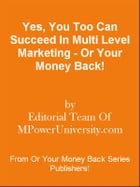 Yes, You Too Can Succeed In Multi Level Marketing - Or Your Money Back! by Editorial Team Of MPowerUniversity.com