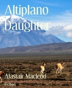 Altiplano Daughter by Alastair Macleod