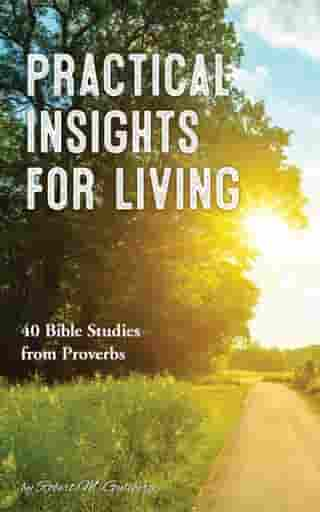 Practical Insights for Living: 40 Bible Studies from Proverbs