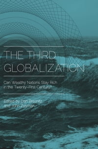 The Third Globalization: Can Wealthy Nations Stay Rich in the Twenty-First Century?: Can Wealthy…