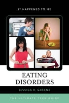 Eating Disorders: The Ultimate Teen Guide by Jessica R. Greene