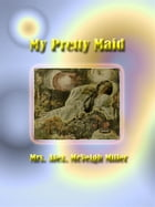 My Pretty Maid by Mrs. Alex. Mcveigh Miller