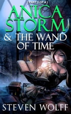 Anica Storm & The Wand Of Time (Part 2 of 4)