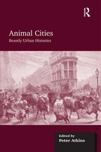 Animal Cities: Beastly Urban Histories