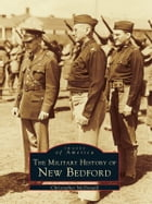 The Military History of New Bedford by Christopher McDonald