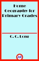 Home Geography for Primary Grades (Illustrated) by C. C. Long