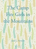 The Camp Fire Girls in the Mountains by Jane L. Stewart