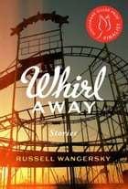 Whirl Away: Stories by Russell Wangersky